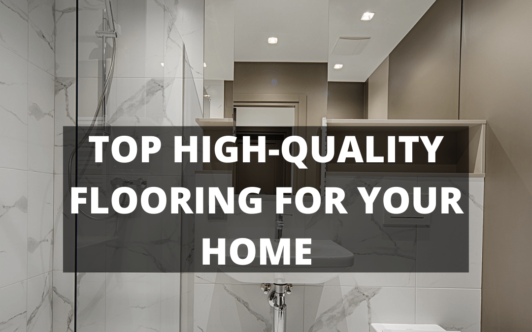 TOP HIGH-QUALITY FLOORING FOR YOUR HOME